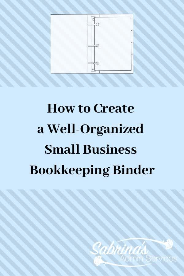 How To Create A Well Organized Small Business Bookkeeping Binder Sabrina S Admin Services In 2020 Small Business Bookkeeping Small Business Organization Bookkeeping Business