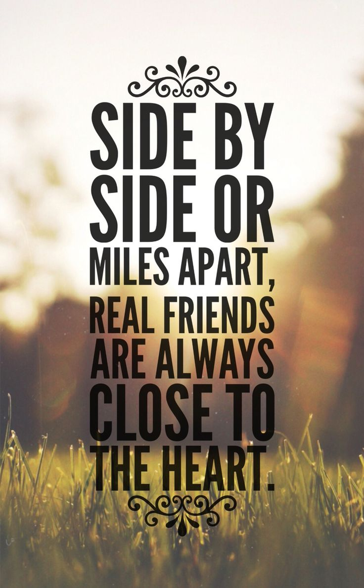 """Side by side or miles apart, real friends are always close to the heart."""