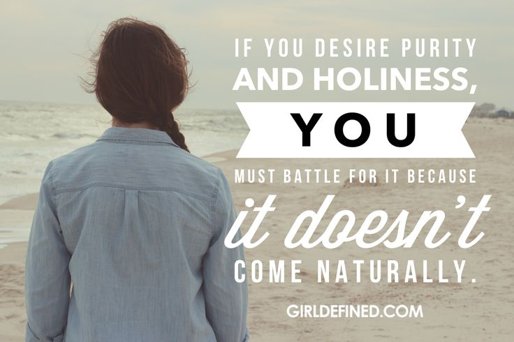 """If you desire purity and holiness, you must battle for it because it doesn't come naturally."" -GirlDefined"