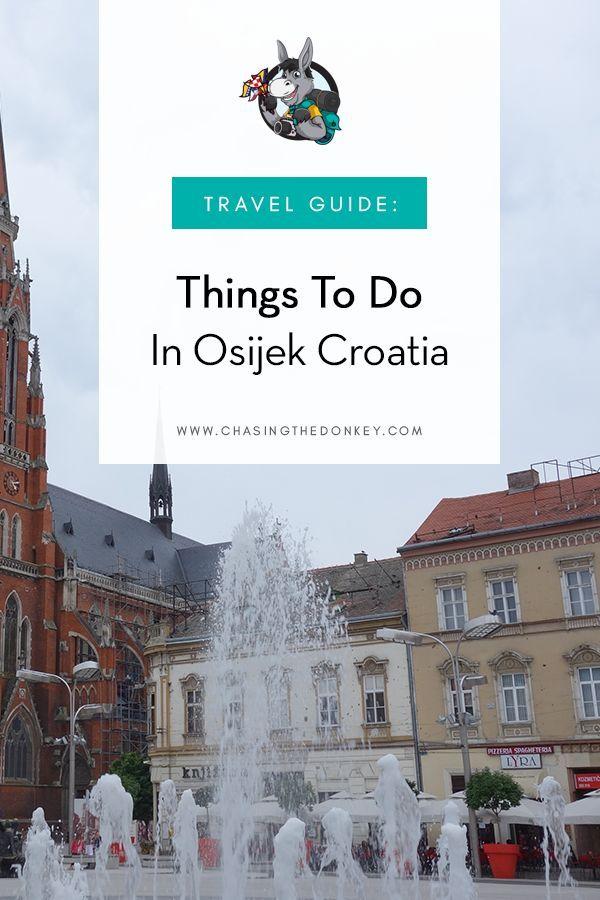 Things To Do In Osijek Croatia Croatia Travel Blog Chasing The Donkey Croatia Travel Osijek Balkans Travel
