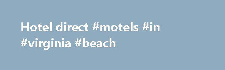 Hotel direct #motels #in #virginia #beach http://hotel.nef2.com/hotel-direct-motels-in-virginia-beach/  #hotel direct # Hotels zoeken Goedkoop, eenvoudig en online je hotel boeken? Hotels.com biedt de keuze tussen honderdduizenden hotels in meer dan 60 la
