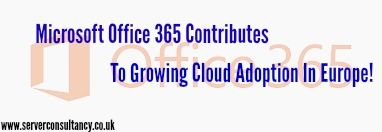 Microsoft Office 365 Contributes To Growing Cloud Adoption In Europe! https://www.serverconsultancy.co.uk