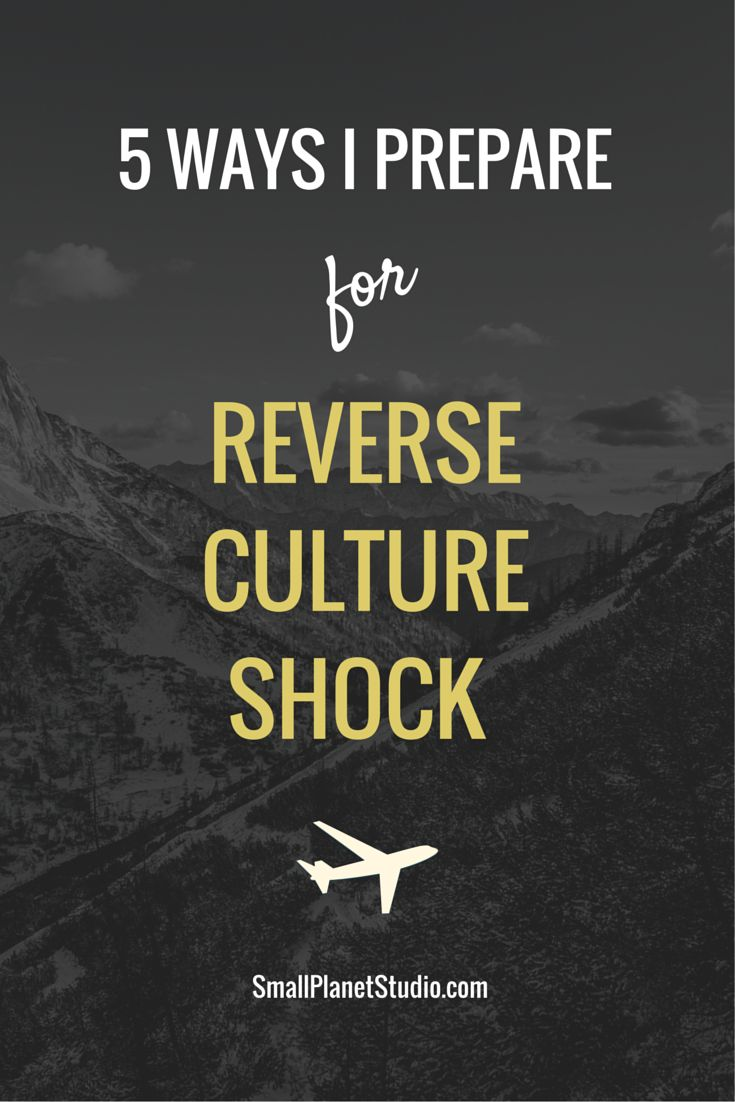 5 Ways I Prepare for Reverse Culture Shock. Find out more at Small Planet Studio.