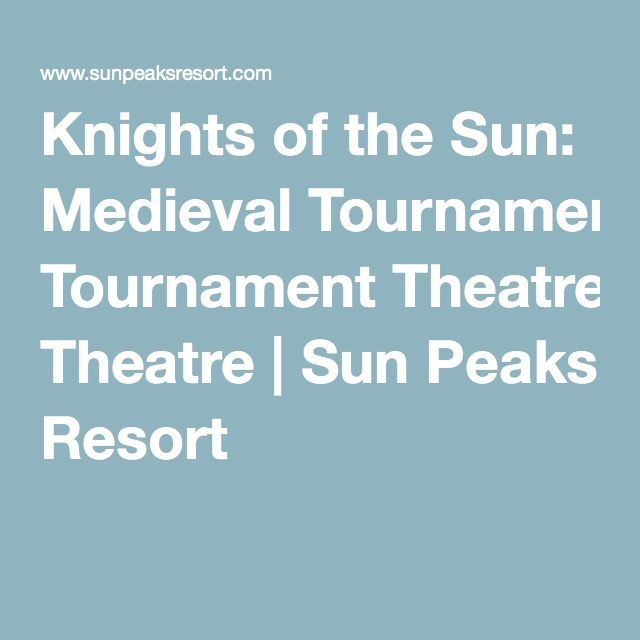 Knights of the Sun: Medieval Tournament Theatre | Sun Peaks Resort