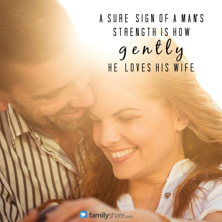 A sign of a man's strength is how gently he loves his wife.