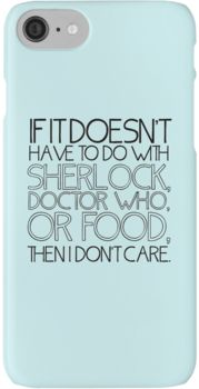 If it doesn't have to do with Sherlock, Doctor Who or food then I don't care. - Slo iPhone 7 Cases