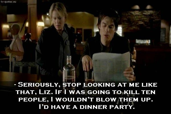 TV Quotes: The Vampire Diaries - Quote - I wouldn't blow them up, I'd have a dinner party