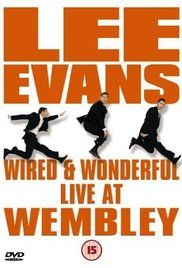 Wired And Wonderful Watch Online. Lee Evans's 2002 stand-up tour live at Wembley Arena.