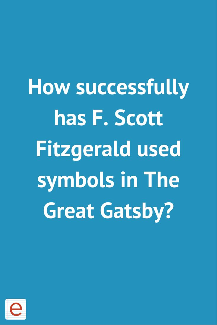 the use of symbols in f scott fitzgeralds the great gatsby The great gatsby, by f scott fitzgerald chapter 2 about half way between west egg and new york the motor road hastily joins the railroad and runs beside it for a.