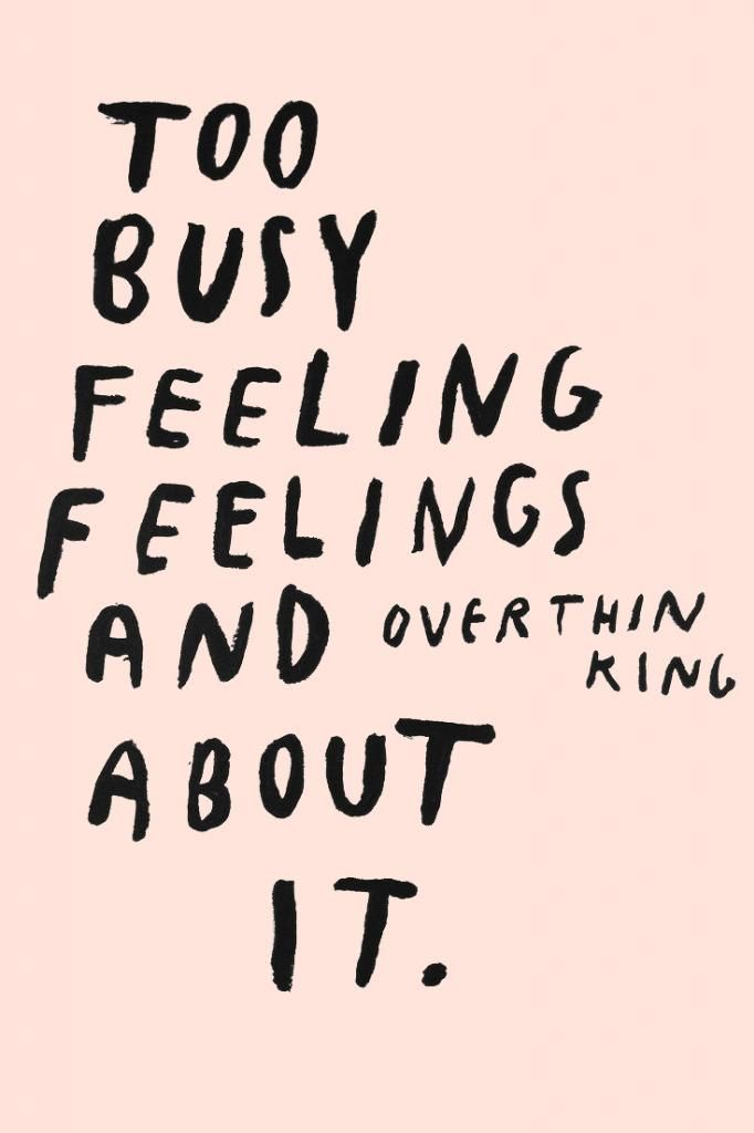 1541 - TOO BUSY FEELING FEELINGS... | QUOTE PRINT - ...etc: