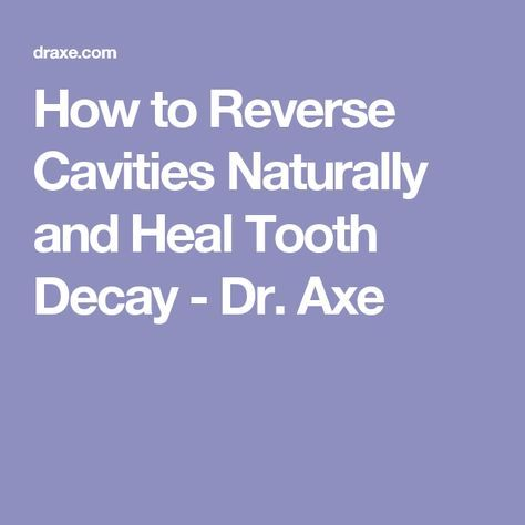 How to Reverse Cavities Naturally and Heal Tooth Decay - Dr. Axe