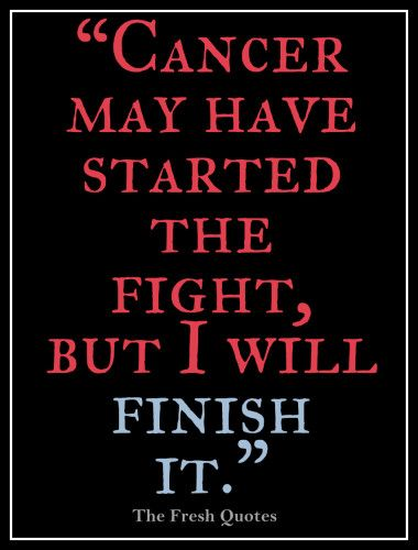 Cancer may have started the fight, but I will finish it. Cancer support quote