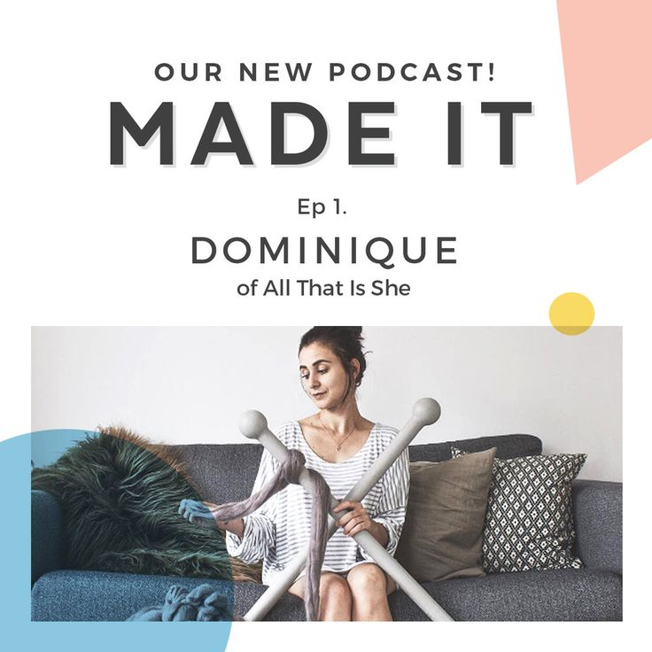 Made It Episode 001 - Dominique from All That Is She