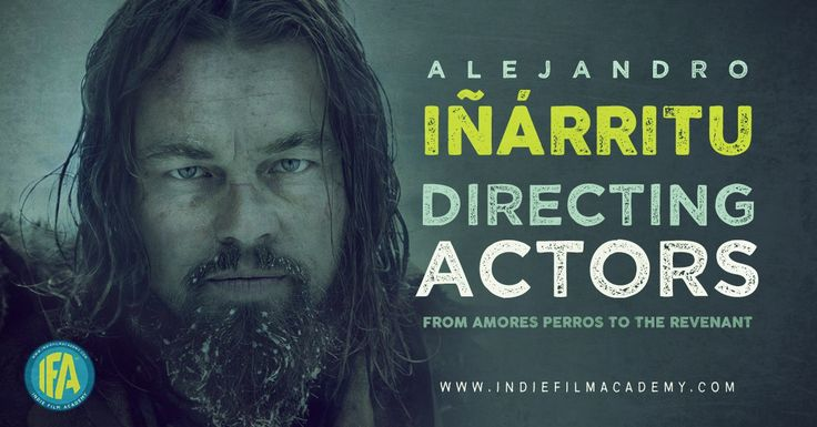 Alejandro Iñárritu: Directing Actors From Amores Perros to The Revenant
