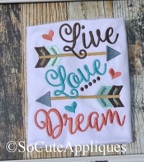 Embroidery design 4x4 5x7 6x10 Live love Dream arrow, Embroidery sayings, arrow embroidery, socuteappliques, arrows, little girl big dreams by SoCuteAppliques on Etsy https://www.etsy.com/listing/237361509/embroidery-design-4x4-5x7-6x10-live-love