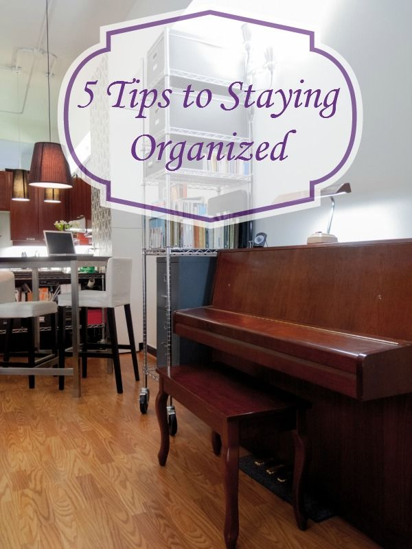 5 Simple tips to help you stay organized.