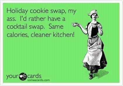 Ha Ha Ha.....I'll still have my regular cookie swap but this is hilarious!! (and true)
