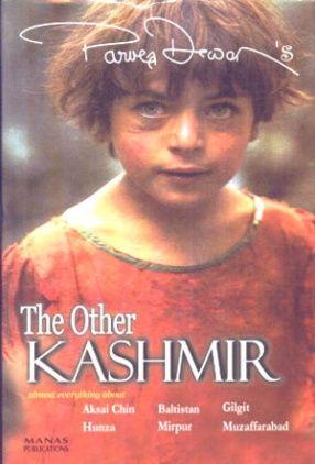 The Other Kashmir: Almost Everything About- Aksai Chin, Baltistan, Gilgit, Hunza, Mirpur, Muzaffarabad