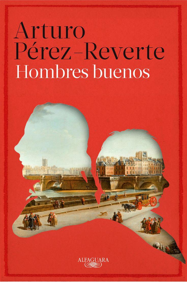 """""""Hombres buenos"""" / Arturo Pérez-Reverte: A finales del siglo XVIII, cuando dos miembros de la Real Academia Española, el bibliotecario don Hermógenes Molina y el almirante don Pedro Zárate, recibieron de sus compañeros el encargo de viajar a París para conseguir de forma casi clandestina los 28 volúmenes de la Encyclopédie de D'Alembert y Diderot, que estaba prohibida en España, nadie podía sospechar que los dos académicos iban a enfrentarse a una peligrosa sucesión de intrigas, a un viaje…"""