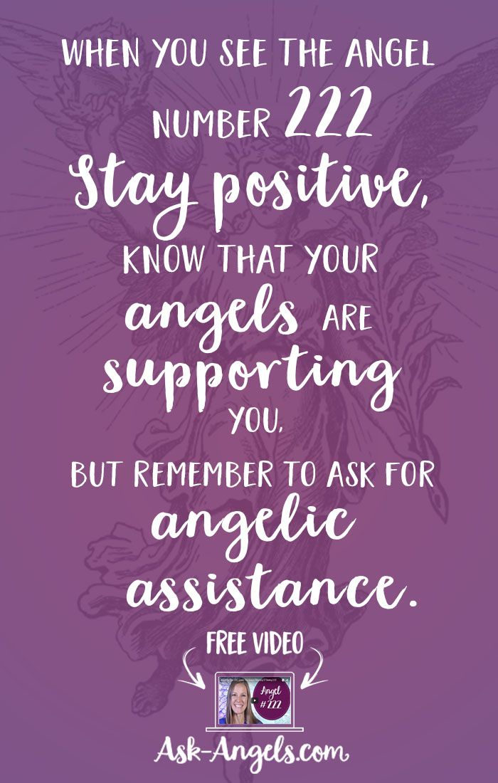 When you see the angel number 222 ~ Stay positive, know that your angels are supporting you, but remember to ask for angelic assistance.