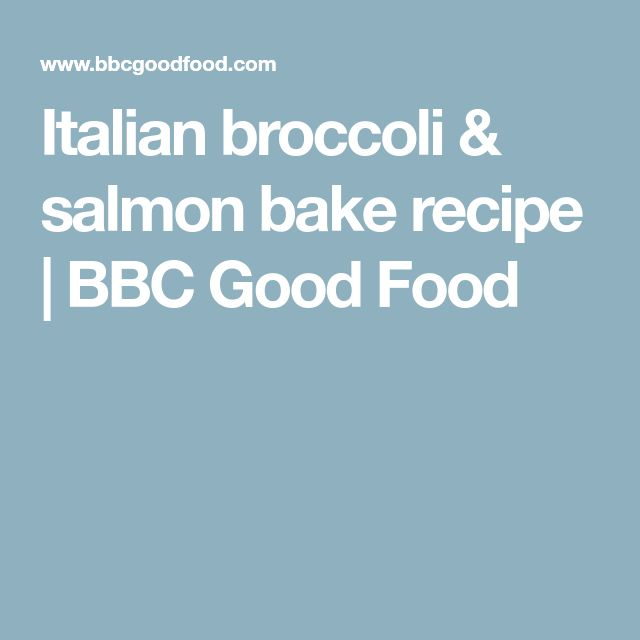 Italian broccoli & salmon bake recipe | BBC Good Food