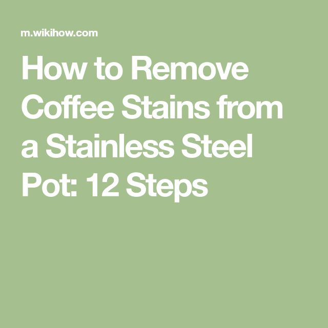 How to Remove Coffee Stains from a Stainless Steel Pot: 12 Steps