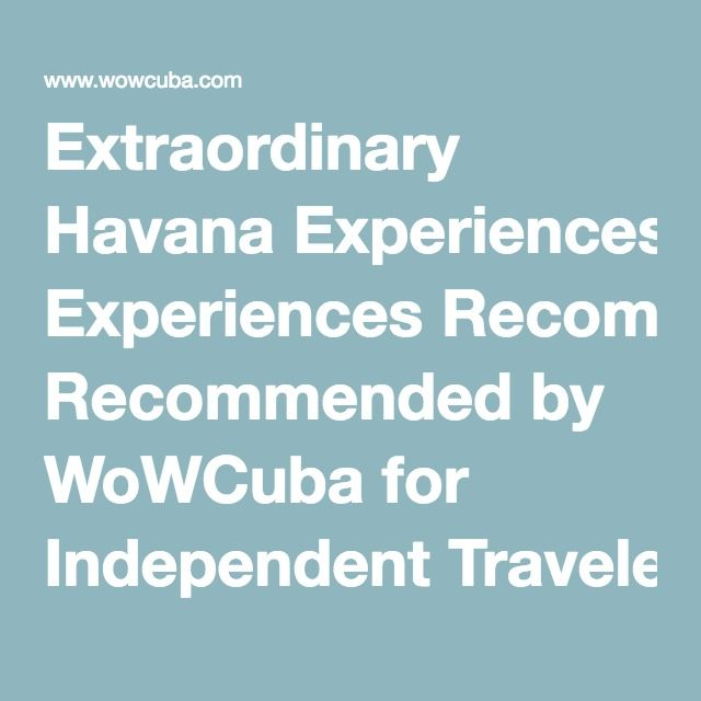 Extraordinary Havana Experiences Recommended by WoWCuba for Independent Travelers | WOWCuba, Turismo en Cuba, Hospedaje,…
