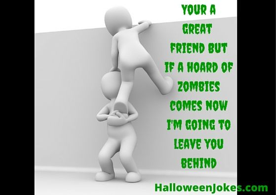 Zombie Chasing Us Humor #11  http://halloweenjokes.com/your-a-great-friend-but-if-a-zombie-chases-us-humor.html