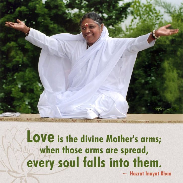 Hazrat Inayat Kahn quote:  Love is the Divine Mother's arms; when those arms are spread, every soul falls into them.  (photo of Amritanandamayi / Ammachi)