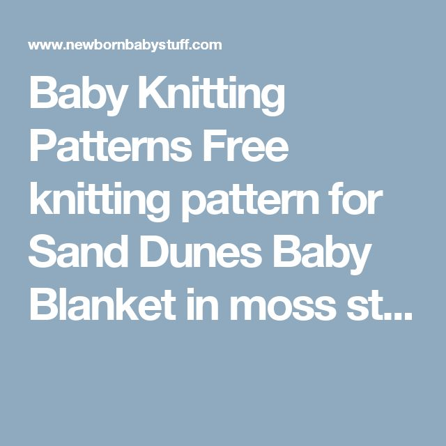 Baby Knitting Patterns Free knitting pattern for Sand Dunes Baby Blanket in moss st...