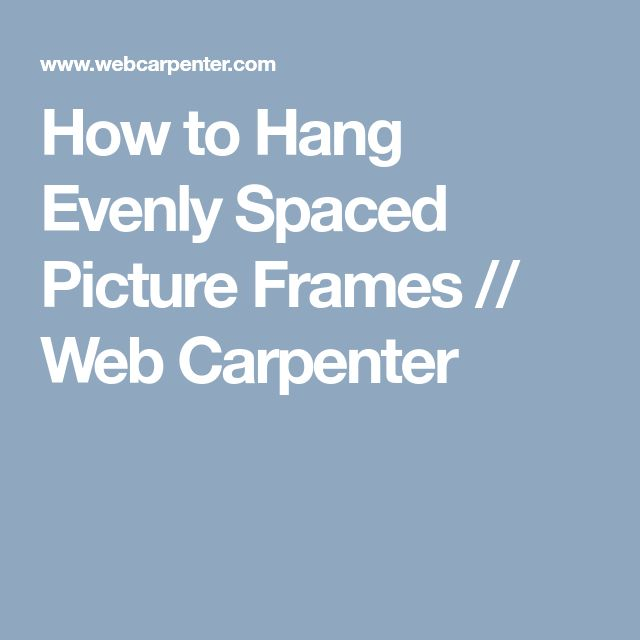 How to Hang Evenly Spaced Picture Frames // Web Carpenter