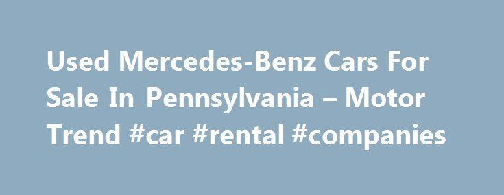 Used Mercedes-Benz Cars For Sale In Pennsylvania – Motor Trend #car #rental #companies http://germany.remmont.com/used-mercedes-benz-cars-for-sale-in-pennsylvania-motor-trend-car-rental-companies/  #mercedes used cars # City