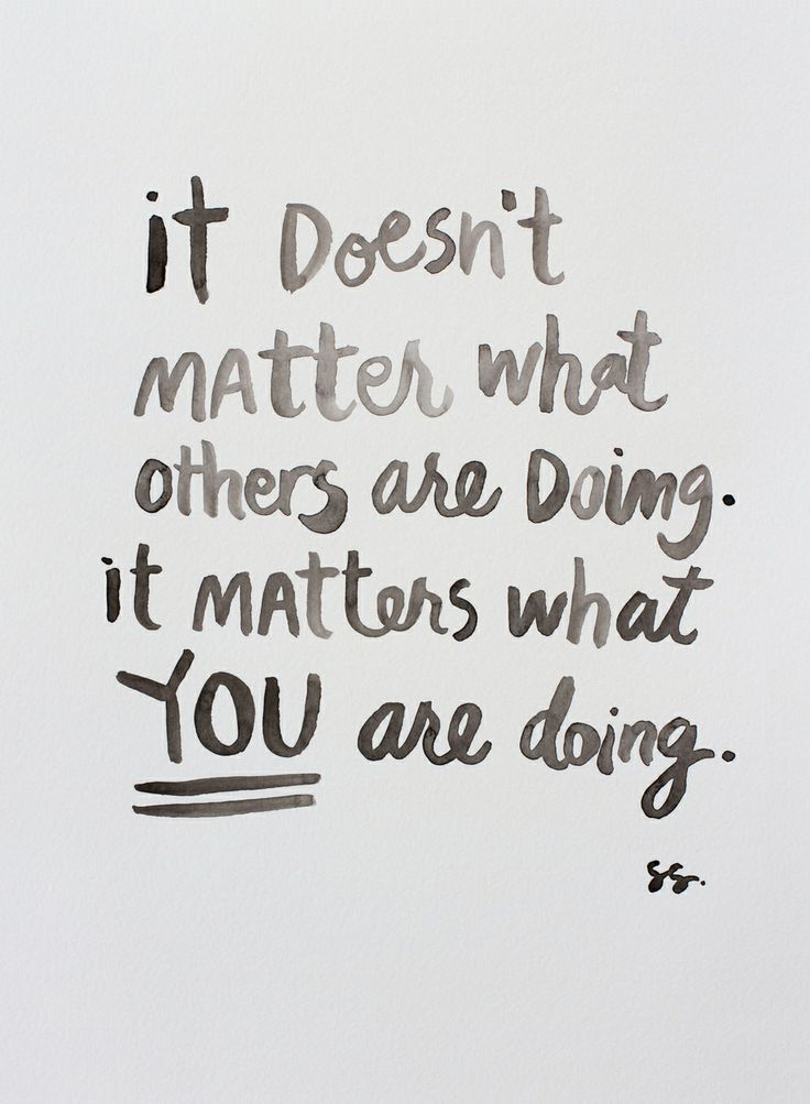 It truly doesn't matter what others are doing!