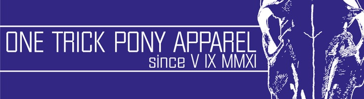 One Trick Pony Apparel — Home    header for the new website