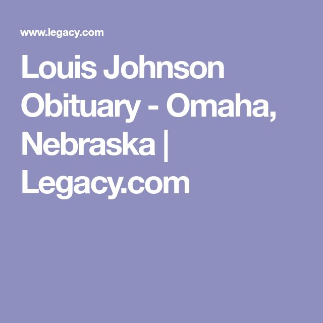 Louis Johnson Obituary - Omaha, Nebraska | Legacy.com