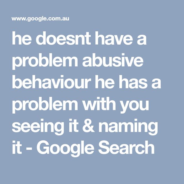 he doesnt have a problem abusive behaviour he has a problem with you seeing it & naming it - Google Search