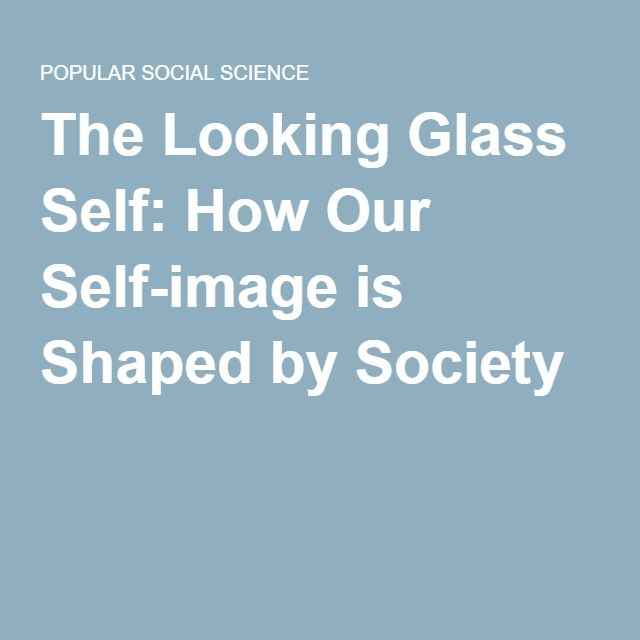 The Looking Glass Self: How Our Self-image is Shaped by Society