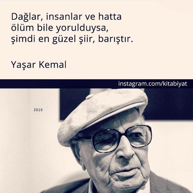 Dağlar, insanlar ve hatta ölüm bile yorulduysa, şimdi en güzel şiir, barıştır. - Yaşar Kemal #sözler #anlamlısözler #güzelsözler #manalısözler #özlüsözler #alıntı #alıntılar #alıntıdır #alıntısözler