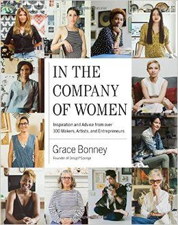Amazon.com: In the Company of Women: Inspiration and Advice from over 100 Makers, Artists, and Entrepreneurs (9781579655976): Grace Bonney: Books