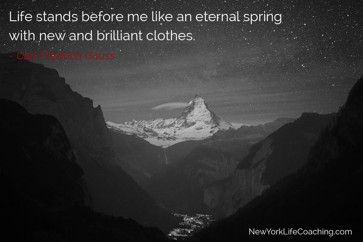 """Life stands before me like an eternal spring with new and brilliant clothes."" - Carl Friedrich Gauss"