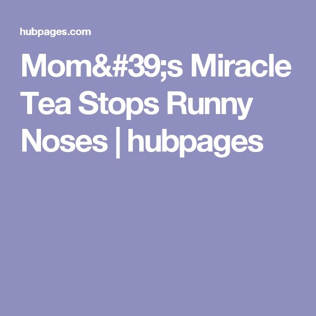 Mom's Miracle Tea Stops Runny Noses   hubpages