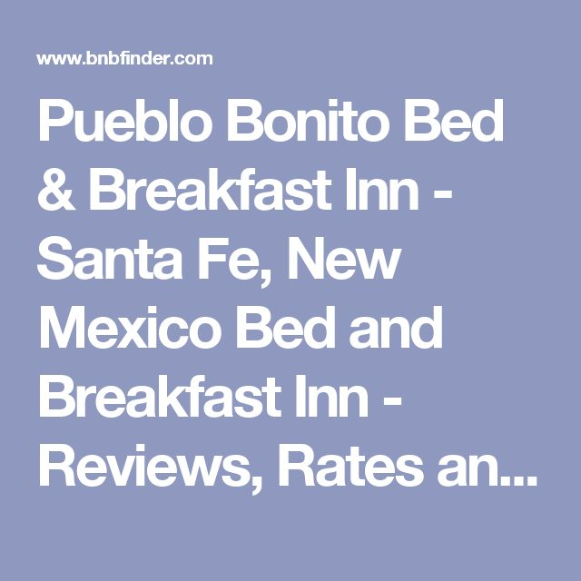Pueblo Bonito Bed & Breakfast Inn - Santa Fe, New Mexico Bed and Breakfast Inn - Reviews, Rates and Gift Certificates