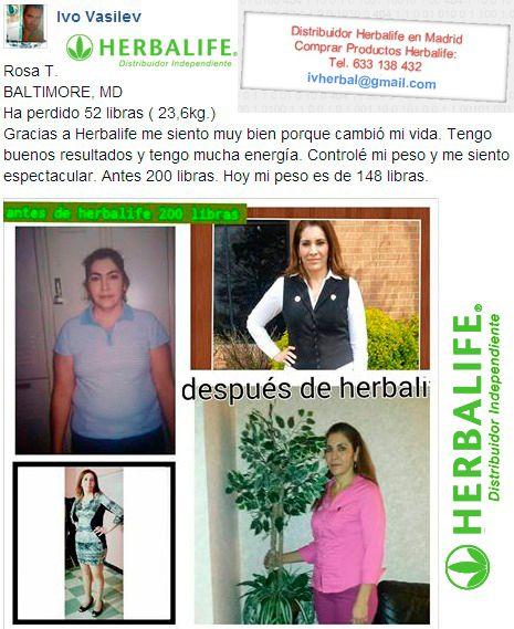 Rosa T. BALTIMORE, MD Ha perdido 52 libras ( 23,6kg.) Gracias a Herbalife me siento muy bien porque cambió mi vida. Tengo buenos resultados y tengo mucha energía. Controlé mi peso y me siento espectacular. Antes 200 libras. Hoy mi peso es de 148 libras.