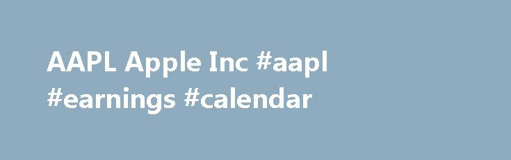 AAPL Apple Inc #aapl #earnings #calendar http://earnings.remmont.com/aapl-apple-inc-aapl-earnings-calendar-3/  #aapl earnings calendar # By default we display 10 most recent earnings and calculate mean and median of past 10 earnings. Insider members can adjust the following settings across all sites: At OptionSlam.com we believe that tracking weekly options pricing provides a more accurate view of IV at binary events such as a company's quarterly earnings release. Our unique approach…