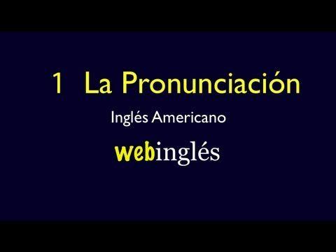 1 - La Pronunciación de Ingles - Pronunciar Vocales, Consonantes - YouTube