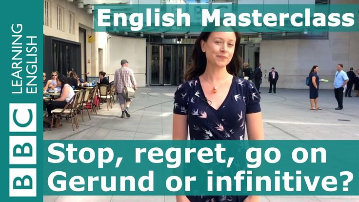 BBC English Masterclass: Gerund or infinitive?