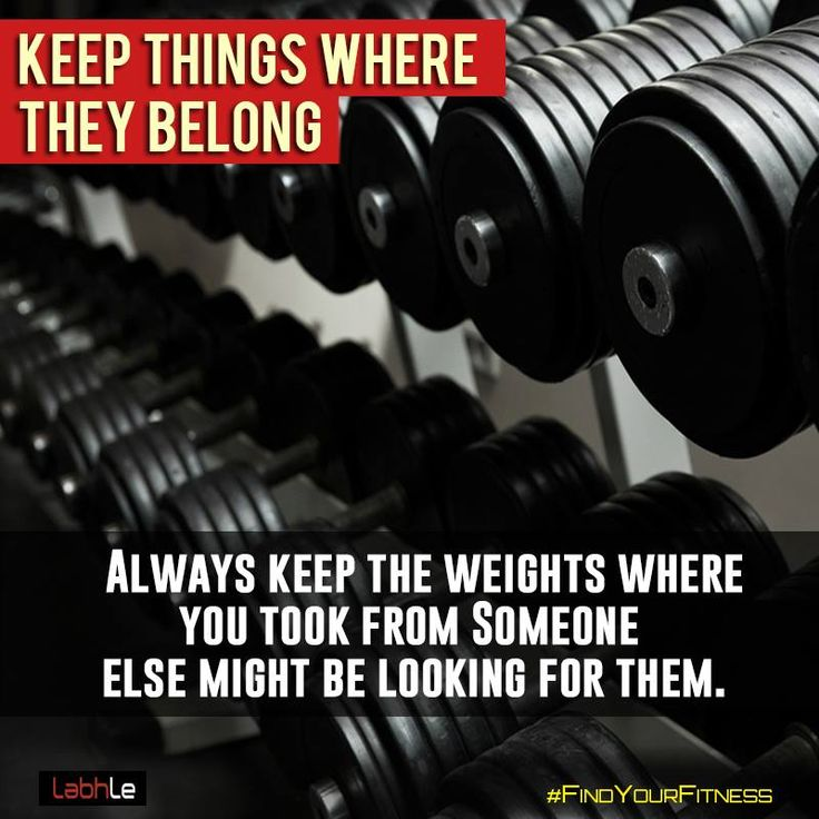 Never leave the equipment on the floor after you are done with them. Keep them in the rack. Someone else might need them.