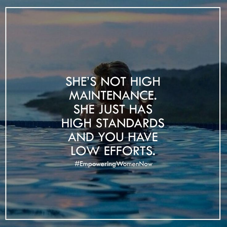 She's not high maintenance, you just have low efforts. #empoweringwomennow
