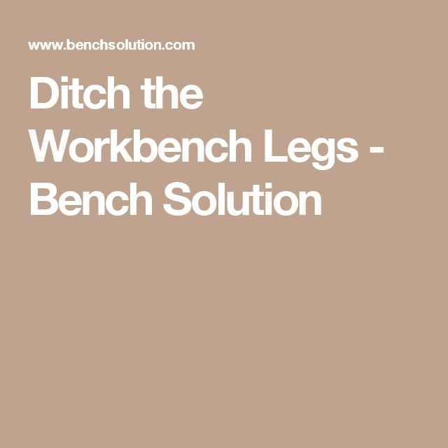 Ditch the Workbench Legs - Bench Solution