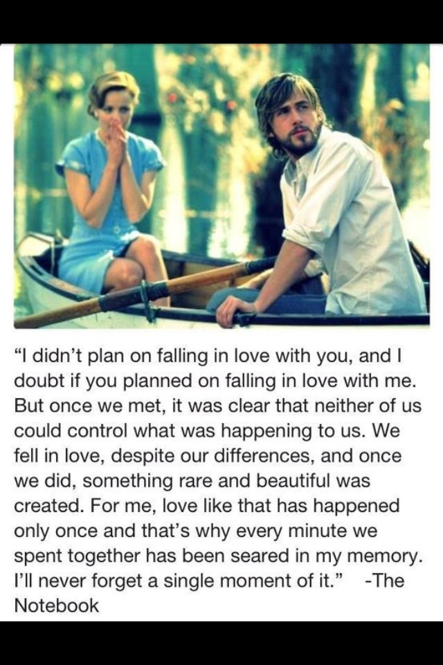 The notebook - This saying sums up my feelings & my life, meeting the woman who had everything I want & wanted, just things never worked out right, crazy about you & always will be, hurt & heartbroken even to right this minute, I love you & im hurt, deep down it kills me, I'm sad & upset, and wish we could wind the clock back to Rome or New York & picture us just sat there enjoying feeding the pigeons or enjoying a coffee, life is crazy.